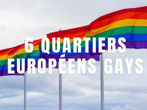 Quartiers gays européens à faire une fois dans sa vie