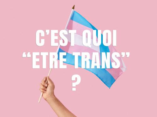 C'est quoi être trans ?